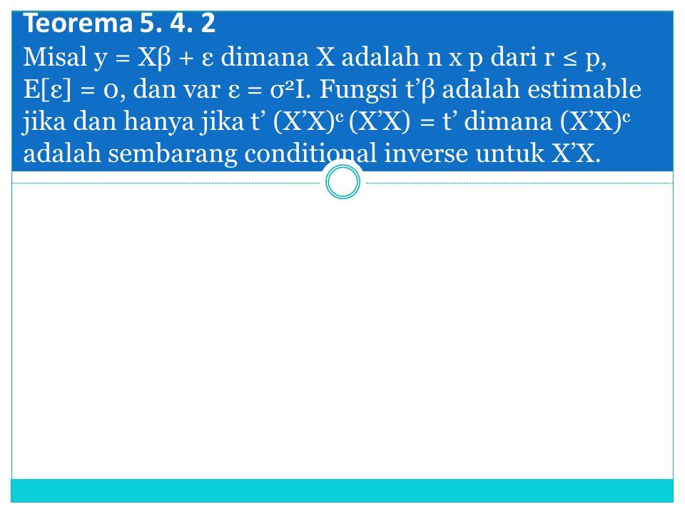 Teorema 5. 4. 2 Misal y = Xβ + ε dimana X adalah n x p dari r ≤ p, E[ε] = 0, dan var ε = σ2I.